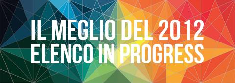 Il meglio del 2012 - Elenco in progress