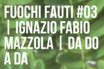 fuochi fatui #03 | Ignazio Fabio Mazzola. Da Do a Da