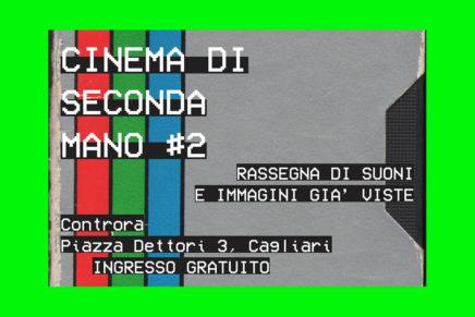 Cinema di Seconda Mano #2. Rassegna di suoni e immagini già viste